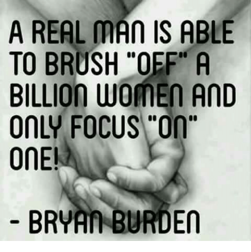 "Memes, Focus, and Women: A REAL MAn IS ABLE  TO BRUSH ""OFF A  BILLION WOMEN AnD  ONLY FOCus On""  ONE!  En"