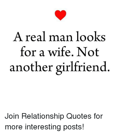 A Real Man Looks for a Wife Not Another Girlfriend Join ...