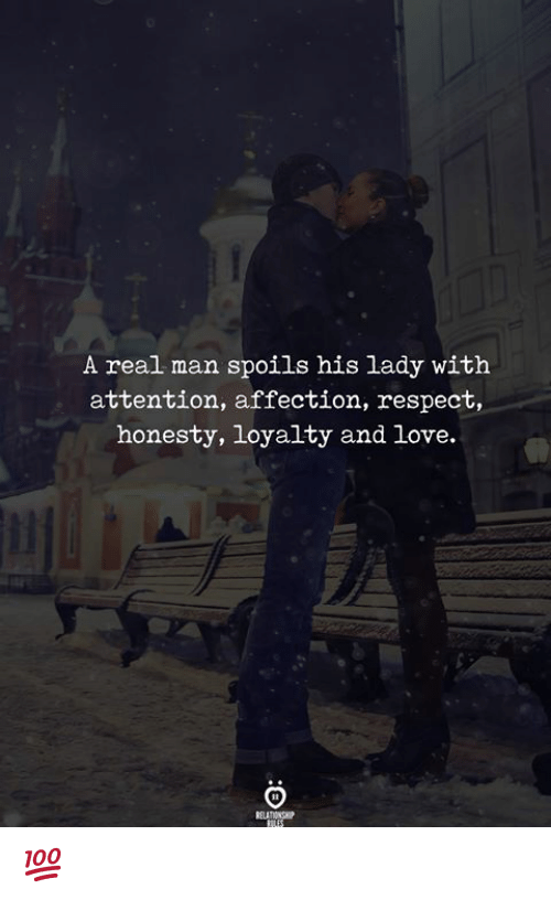 Love, Respect, and Honesty: A real man spoils his lady with  attention, affection, respect,  honesty, loyalty and love. 💯