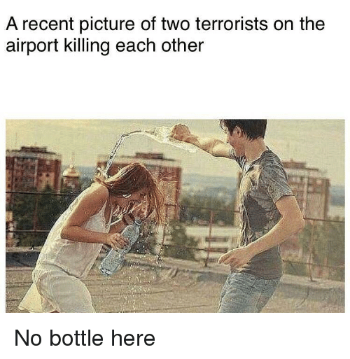 Picture, Recent, and Each Other: A recent picture of two terrorists on the  airport killing each other No bottle here