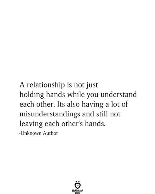 Unknown, You, and Still: A relationship is not just  holding hands while you understand  each other. Its also having a lot of  misunderstandings and still not  leaving each other's hands  -Unknown Author  RELATIONSHIP  RULES