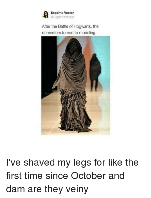 Memes, Models, and 🤖: A @Septima Vector  Septima Vector  After the Battle of Hogwarts, the  dementors turned to modeling. I've shaved my legs for like the first time since October and dam are they veiny