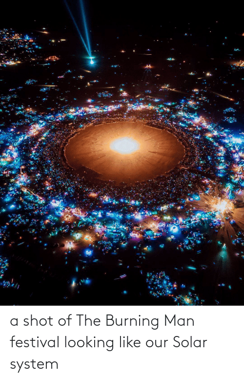 Solar System: a shot of The Burning Man festival looking like our Solar system
