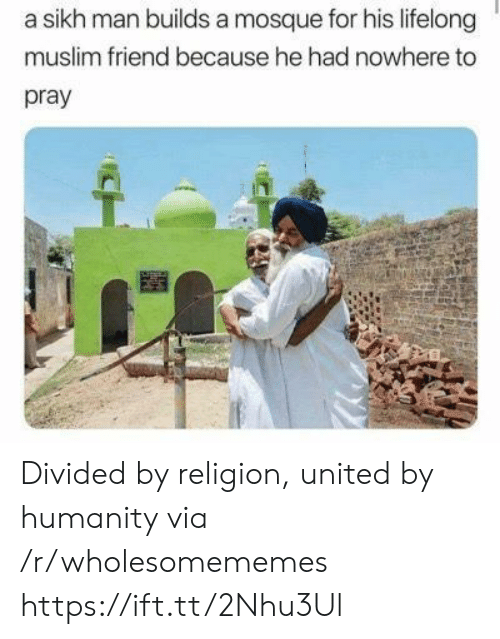 Muslim, United, and Sikh: a sikh man builds a mosque for his lifelong  muslim friend because he had nowhere to  pray Divided by religion, united by humanity via /r/wholesomememes https://ift.tt/2Nhu3Ul