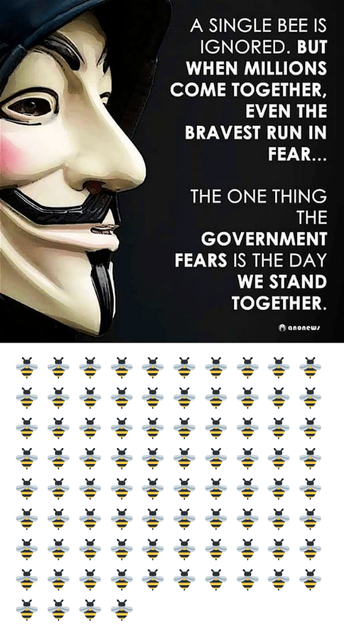 Memes, Run, and Fear: A SINGLE BEE IS  IGNORED. BUT  WHEN MILLIONS  COME TOGETHER,  EVEN THE  BRAVEST RUN IN  FEAR.  THE ONE THING  THE  GOVERNMENT  FEARS IS THE DAY  WE STAND  TOGETHER  anonew, 🐝 🐝 🐝 🐝 🐝 🐝 🐝 🐝 🐝 🐝 🐝 🐝 🐝 🐝 🐝 🐝 🐝 🐝 🐝 🐝 🐝 🐝 🐝 🐝 🐝 🐝 🐝 🐝 🐝 🐝 🐝 🐝 🐝 🐝 🐝 🐝 🐝 🐝 🐝 🐝 🐝 🐝 🐝 🐝 🐝 🐝 🐝 🐝 🐝 🐝 🐝 🐝 🐝 🐝 🐝 🐝 🐝 🐝 🐝 🐝 🐝 🐝 🐝 🐝 🐝 🐝 🐝 🐝 🐝 🐝 🐝 🐝 🐝 🐝 🐝 🐝 🐝 🐝 🐝 🐝 🐝 🐝 🐝 🐝