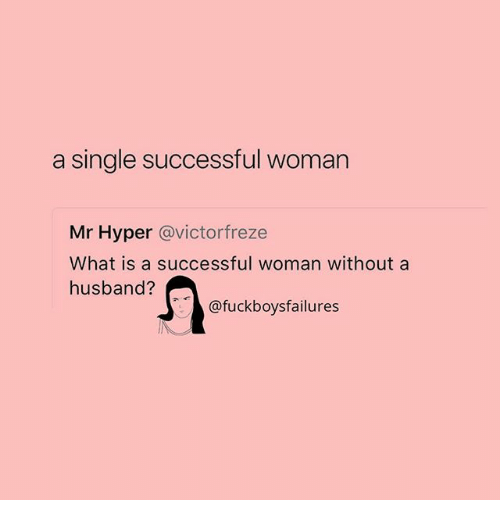 What Is, Girl Memes, and Husband: a single successful woman  Mr Hyper @victorfreze  What is a successful woman without a  husband?  @fuckboysfailures