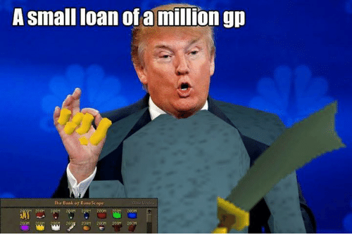 Small Loan: A small loan of a million gp  The Bank of Runescope
