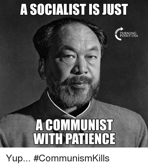 Memes, Patience, and Communist: A SOCIALIST IS JUST  TURNING  POINT USA  A COMMUNIST  WITH PATIENCE Yup... #CommunismKills