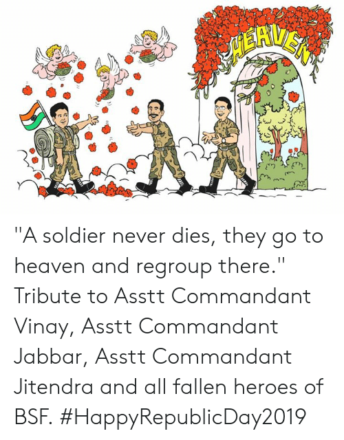 "Heaven, Memes, and Heroes: ""A soldier never dies, they go to heaven and regroup there."" Tribute to Asstt Commandant Vinay, Asstt Commandant Jabbar, Asstt Commandant Jitendra and all fallen heroes of BSF. #HappyRepublicDay2019"