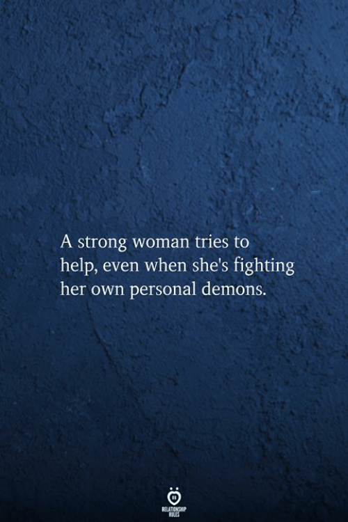 Help, Strong, and A Strong Woman: A strong woman tries to  help, even when she's fighting  her own personal demons.  RELATIONSHIP  RLES