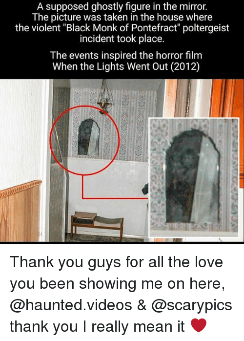 """Love, Memes, and Taken: A supposed ghostly figure in the mirror.  The picture was taken in the house where  the violent """"Black Monk of Pontefract"""" poltergeist  incident took place.  The events inspired the horror film  When the Lights Went Out (2012) Thank you guys for all the love you been showing me on here, @haunted.videos & @scarypics thank you I really mean it ❤"""