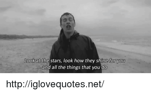 Http, Stars, and All The: a t  Look at the stars, look how they shine for you  and all the things that you do http://iglovequotes.net/