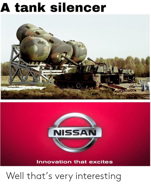 Nissan, Tank, and Innovation: A tank silencer  NISSAN  Innovation that excites Well that's very interesting
