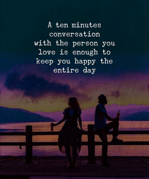 Love, Happy, and Day: A ten minutes  conversation  with the person you  love is enough to  keep you happy the  entire day