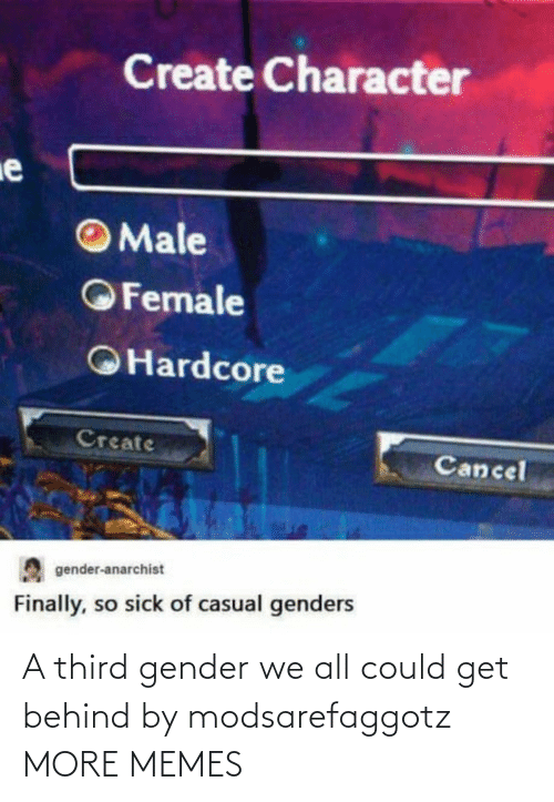 Behind: A third gender we all could get behind by modsarefaggotz MORE MEMES