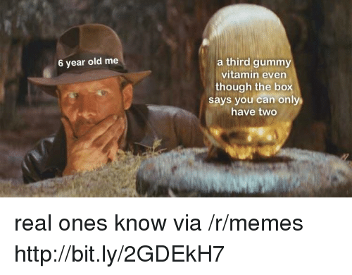 Memes, Http, and Old: a third gummy  vitamin even  though the box  says you can only  have two  6 year old me real ones know via /r/memes http://bit.ly/2GDEkH7