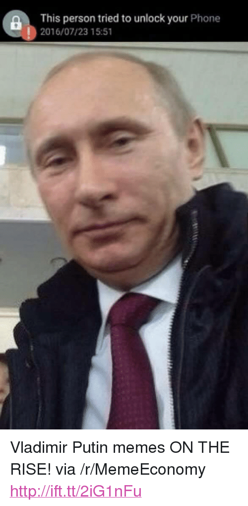 "Memes, Phone, and Vladimir Putin: a This person tried to unlock your Phone  2016/07/23 15:51 <p>Vladimir Putin memes ON THE RISE! via /r/MemeEconomy <a href=""http://ift.tt/2iG1nFu"">http://ift.tt/2iG1nFu</a></p>"