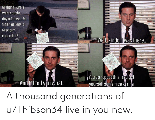 You Now: A thousand generations of u/Thibson34 live in you now.