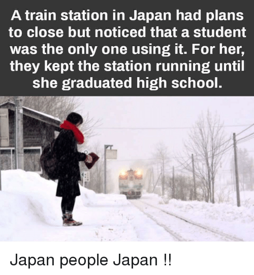 School, Japan, and Train: A train station in Japan had plans  to close but noticed that a student  was the only one using it. For her,  they kept the station running until  she graduated high school. Japan people Japan !!