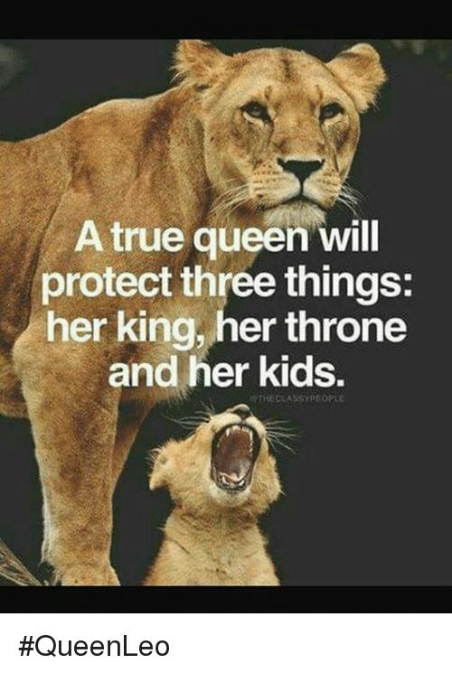 A True Queen Will Protect Three Things Her King Her Throne And Her