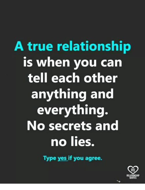 Memes, True, and 🤖: A true relationship  is when you can  tell each other  anything and  everything.  No secrets and  no lies.  Type yes if you agree.  RO  QUOTE