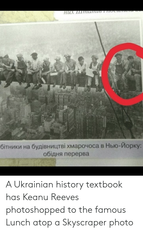 photo: A Ukrainian history textbook has Keanu Reeves photoshopped to the famous Lunch atop a Skyscraper photo