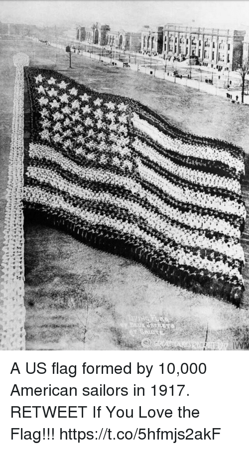 Love, Memes, and American: A US flag formed by 10,000 American sailors in 1917. RETWEET If You Love the Flag!!! https://t.co/5hfmjs2akF