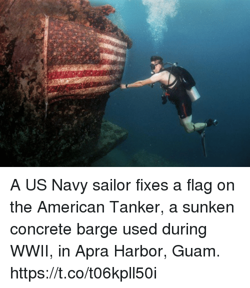 Memes, American, and Navy: A US Navy sailor fixes a flag on the American Tanker, a sunken concrete barge used during WWII, in Apra Harbor, Guam. https://t.co/t06kpll50i