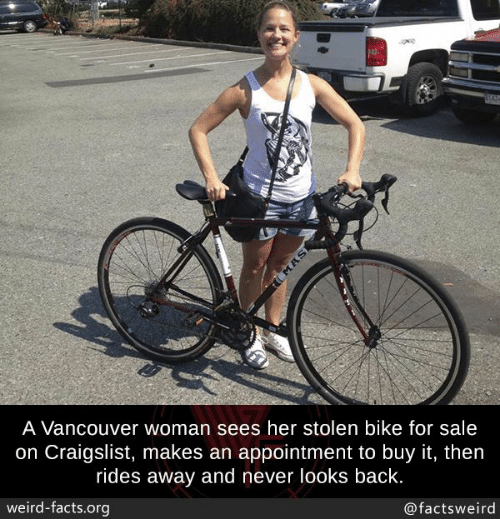 Craigslist, Facts, and Memes: A Vancouver woman sees her stolen bike for sale  on Craigslist, makes an appointment to buy it, then  rides away and never looks back  weird-facts.org  @factsweird