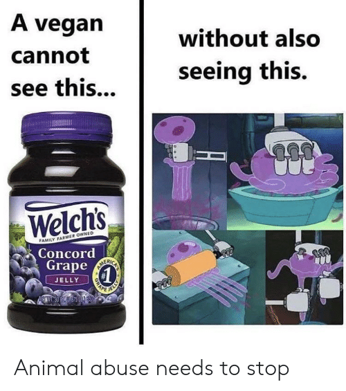 Family, Vegan, and Animal: A vegan  without also  cannot  seeing this.  see this...  Welchs  FAMILY FARMER OWNED  Concord  ORAPE  Grape  JELLY Animal abuse needs to stop