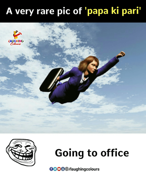 Office, Indianpeoplefacebook, and Rare: A very rare pic of 'papa ki pari'  AUGHING  Going to office  OOOO®/laughingcolours