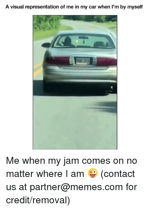 My Jam: A visual representation of me in my car when l'm by myself Me when my jam comes on no matter where I am 😜  (contact us at partner@memes.com for credit/removal)