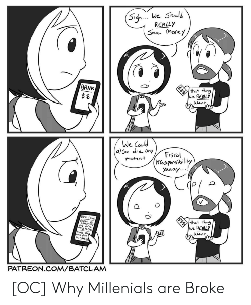 Yaaay: a We Should  REALLY  Save Mone/  thing  We REALLY  BANK  We Coul  also die oyFiscal  movent  (I(esponsibility  Yaaay  QC  FACE FoNE  Global  that thing  We REALLY  WARIMING  why We're  Goli  n to DlE/  Foods沁  love GIve  Yu CANC  PATREON COM/BATCLAM [OC] Why Millenials are Broke