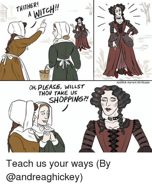 Memes, Andrea, and 🤖: A WITCH  st  ANDREA HICKEY IBF66D  OH, PLEASE, WILLST  THOU TAKE US  SHOPPIN6? Teach us your ways (By @andreaghickey)