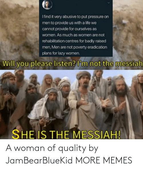 A Woman: A woman of quality by JamBearBlueKid MORE MEMES