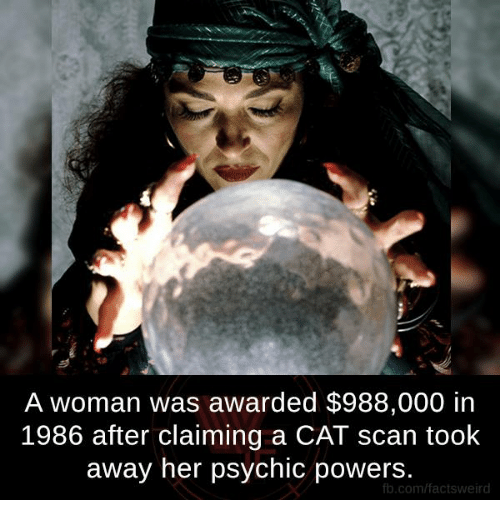 cat scan: A woman was awarded $988,000 in  1986 after claiming a CAT scan took  away her psychic powers  fb.com/factsweird