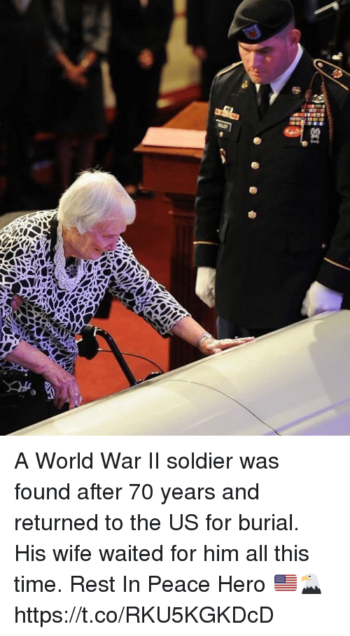 Memes, Time, and World: A World War II soldier was found after 70 years and returned to the US for burial. His wife waited for him all this time. Rest In Peace Hero 🇺🇸🦅 https://t.co/RKU5KGKDcD