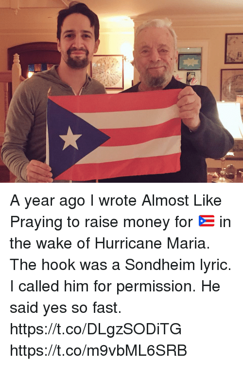 Memes, Money, and Hurricane: A year ago I wrote Almost Like Praying to raise money for 🇵🇷 in the wake of Hurricane Maria. The hook was a Sondheim lyric. I called him for permission. He said yes so fast. https://t.co/DLgzSODiTG https://t.co/m9vbML6SRB