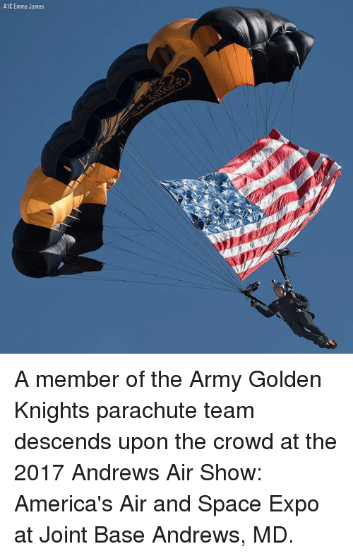Memes, Army, and Space: A1C Emma James A member of the Army Golden Knights parachute team descends upon the crowd at the 2017 Andrews Air Show: America's Air and Space Expo at Joint Base Andrews, MD.