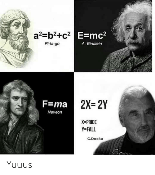 Fall, Einstein, and Newton: a2-b2+c2 E-mc2  Pi-ta-go  A. Einstein  2X=2Y  F=ma  Newton  X-PRIDE  Y-FALL  C.Dooku Yuuus