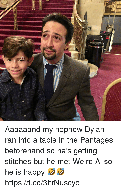 Memes, Stitches, and Weird: Aaaaaand my nephew Dylan ran into a table in the Pantages beforehand so he's getting stitches but he met Weird Al so he is happy 🤣🤣 https://t.co/3itrNuscyo