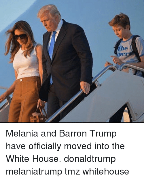 Memes, White House, and House: aad  oyl Melania and Barron Trump have officially moved into the White House. donaldtrump melaniatrump tmz whitehouse