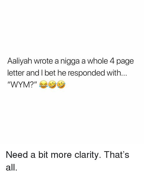 """Aaliyah: Aaliyah wrote a nigga a whole 4 page  letter and l bet he responded with  """"WYMP カウ Need a bit more clarity. That's all."""