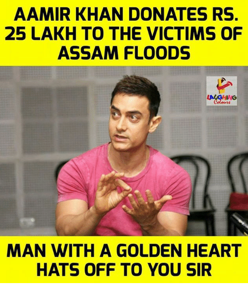 Heart, Indianpeoplefacebook, and Aamir Khan: AAMIR KHAN DONATES RS  25 LAKH TO THE VICTIMS OF  ASSAM FLOODS  MAN WITH A GOLDEN HEART  HATS OFF TO YOU SIR