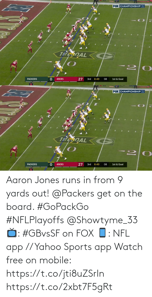 jones: Aaron Jones runs in from 9 yards out!  @Packers get on the board. #GoPackGo #NFLPlayoffs @Showtyme_33  📺: #GBvsSF on FOX 📱: NFL app // Yahoo Sports app Watch free on mobile: https://t.co/jti8uZSrIn https://t.co/2xbt7F5gRt