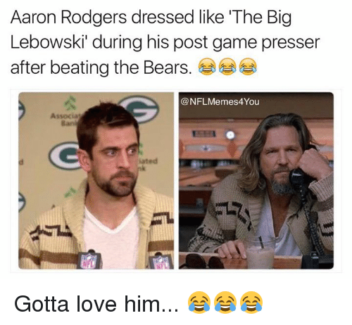 """Aaron Rodgers, Love, and Nfl: Aaron Rodgers dressed like """"The Big  Lebowski"""" during his post game presser  after beating the Bears  NFL Memes4 You  Associa  iated Gotta love him... 😂😂😂"""