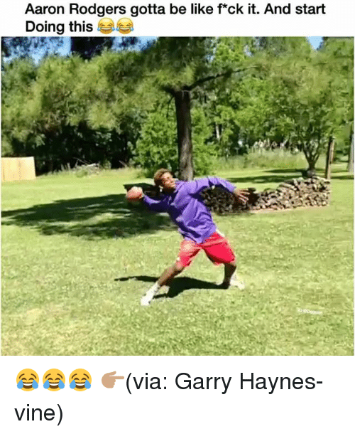 Rodgering: Aaron Rodgers gotta be like fxck it. And start  Doing this 😂😂😂 👉🏽(via: Garry Haynes-vine)