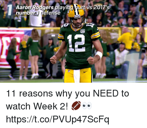 Aaron Rodgers, Memes, and Watch: Aaron Rodgers plaving hurt vs 2017's  num  ber l defense 11 reasons why you NEED to watch Week 2! 🏈👀 https://t.co/PVUp47ScFq