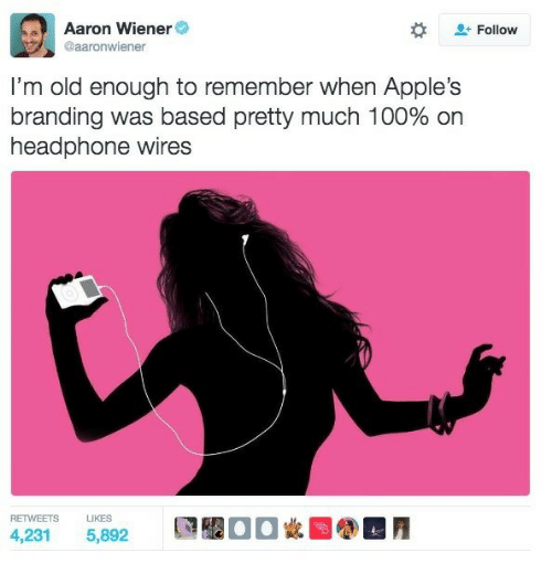 branding: Aaron Wiener  @aaronwiener  Follow  I'm old enough to remember when Apple's  branding was based pretty much 100% on  headphone wires  RETWEETS LIKES  4,231 5,892  飃鑿00