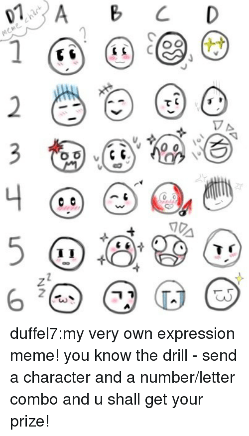 Meme, Target, and Tumblr: AB CD  1 duffel7:my very own expression meme! you know the drill - send a character and a number/letter combo and u shall get your prize!
